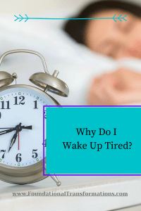 With a compromised sleep cycle, waking up tired is a strong probability.