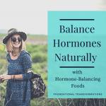Balance Hormones Naturally with Hormone plus Balancing Foods